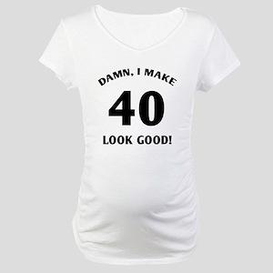 40 Yr Old Gag Gift Maternity T-Shirt