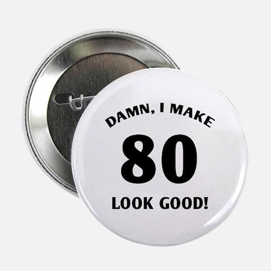 "80 Yr Old Gag Gift 2.25"" Button"