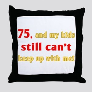 Witty 75th Birthday Throw Pillow