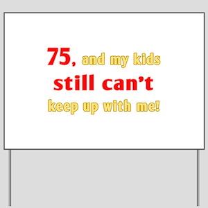 Witty 75th Birthday Yard Sign