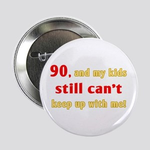 "Witty 90th Birthday 2.25"" Button"
