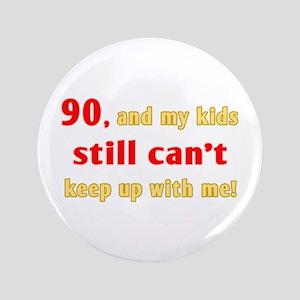 "Witty 90th Birthday 3.5"" Button"
