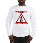 Warning - woman at work Long Sleeve T-Shirt