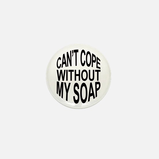 Can't Cope Without My Soap Mini Button