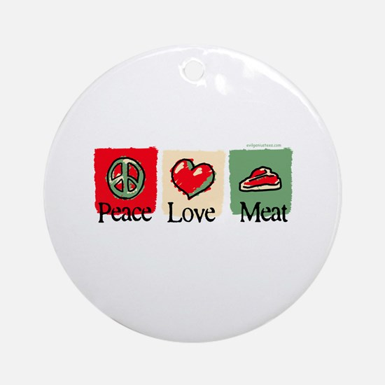 Peace, love, meat Ornament (Round)