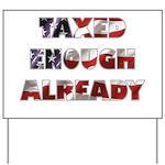 Taxed Enough Already Yard Sign