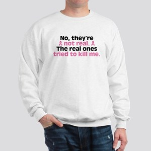 They're Not Real Sweatshirt