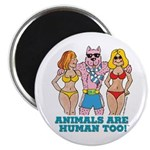 ANIMALS ARE HUMAN TOO Magnet