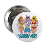"""ANIMALS ARE HUMAN TOO 2.25"""" Button"""
