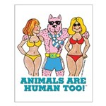 Animals Are Human Too! Small Poster