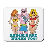 Animals Are Human Too! Mousepad