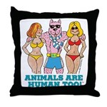 Animals Are Human Too! Throw Pillow