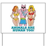 Animals Are Human Too! Yard Sign