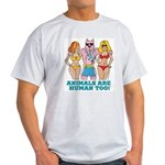 Animals Are Human Too! Light T-Shirt