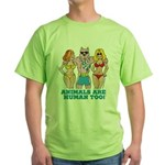 Animals Are Human Too! Green T-Shirt