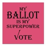 My Ballot Is Superpower Square Car Magnet 3""