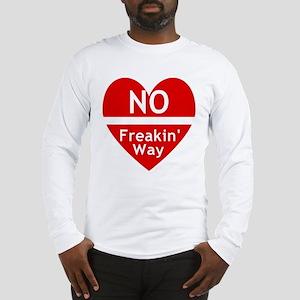 No Feakin Way Anti Valentine! Long Sleeve T-Shirt