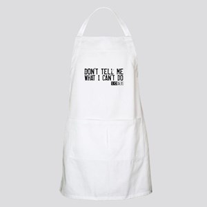 Don't Tell Me What I Can't Do Apron