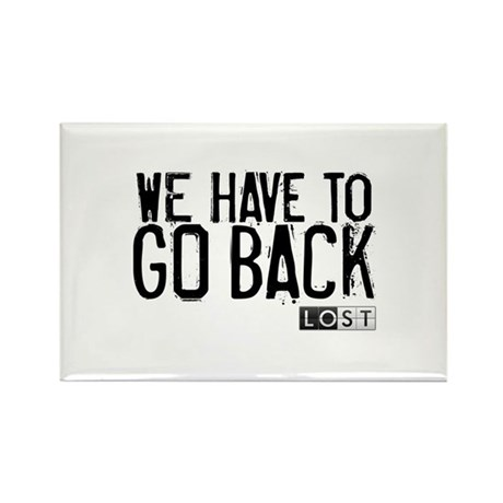 We Have to Go Back Rectangle Magnet (100 pack)