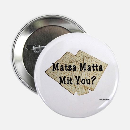 "Matza Matta Mit You Passover 2.25"" Button"