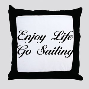 Enjoy Life Go Sailing Throw Pillow