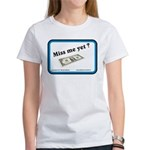 Miss me yet ? Women's T-Shirt