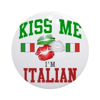 Kiss Me I'm Italian Round Ornament