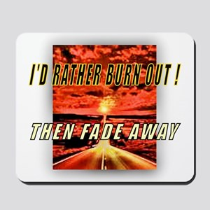I'D RATHER BURN OUT! THEN FAD Mousepad