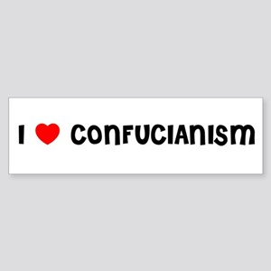 I LOVE CONFUCIANISM Bumper Sticker