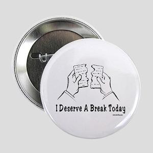 "I Deserve A Break Today Funny Passove 2.25"" Button"