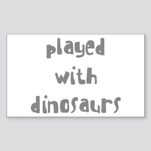 PLAYED WITH DINOSAURS Sticker (Rectangle)