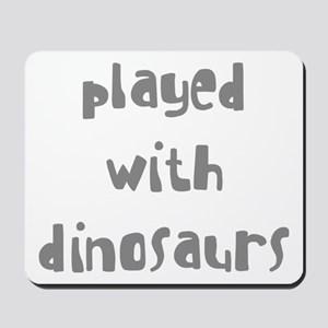 PLAYED WITH DINOSAURS Mousepad