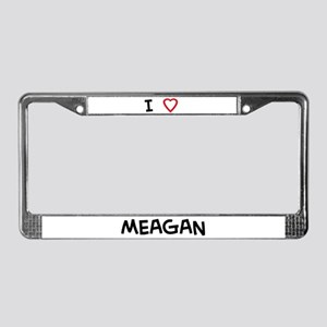I Love MEAGAN License Plate Frame