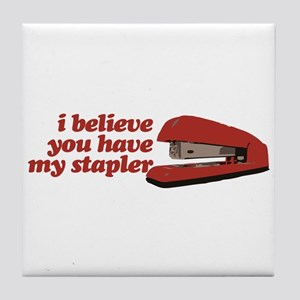 I Believe You Have My Stapler Tile Coaster