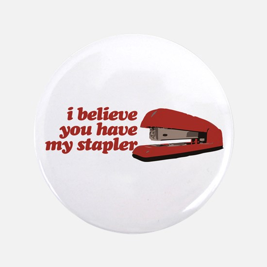 """I Believe You Have My Stapler 3.5"""" Button"""
