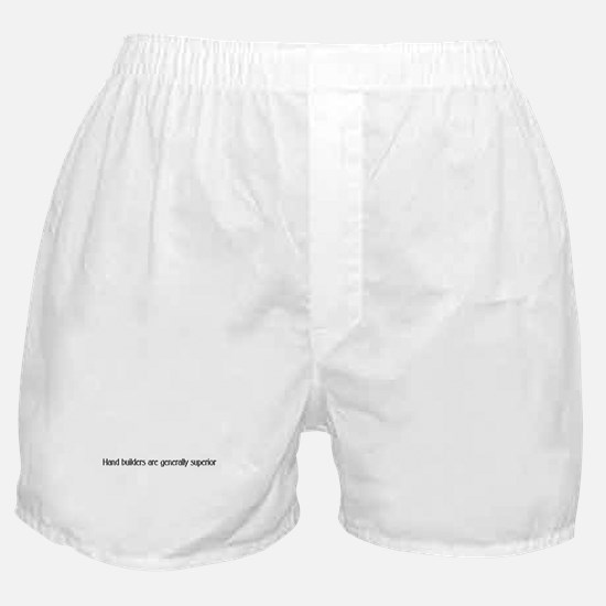 Handbuilders are generally su Boxer Shorts