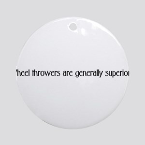 Wheel Throwers are generally Ornament (Round)