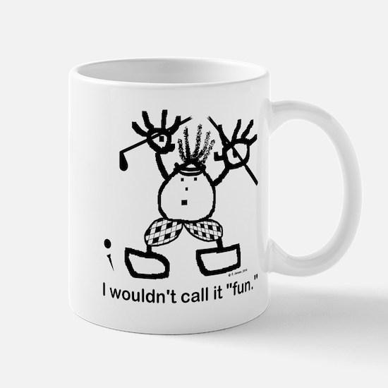 "I wouldn't call it ""fun."" Mug"