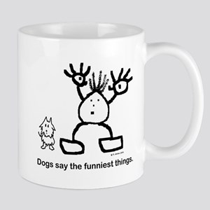 Dogs say the funniest things. Mug