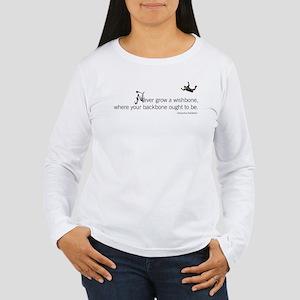 Never grow a wishbone Women's Long Sleeve T-Shirt