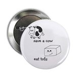 "Save a Cow Eat Tofu 2.25"" Button (100 pack)"