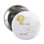 "Save a Chicken Eat Tofu 2.25"" Button (100 pac"
