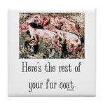 Rest of Your Fur Coat Tile Coaster