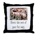 Rest of Your Fur Coat Throw Pillow