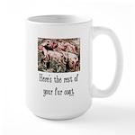Rest of Your Fur Coat Large Mug