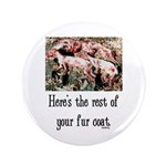 """Rest of Your Fur Coat 3.5"""" Button"""