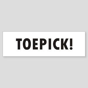 Toepick! Toepick!!! TOEPICK!! Sticker (Bumper)
