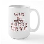 Stop Pissing Me Off Large Mug