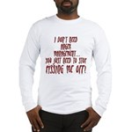 Stop Pissing Me Off Long Sleeve T-Shirt
