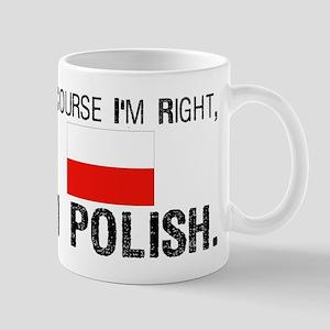 Of Course I'm Right I'm Polis Mug
